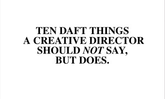 10 daft things a creative director should not say but does